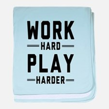 Work Hard Play Harder baby blanket