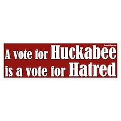 Huckabee is a Vote for Hate Bumper Bumper Sticker