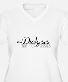 Dialysis - not for sissies. Plus Size T-Shirt