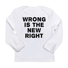 Wrong Is The New Right Long Sleeve T-Shirt