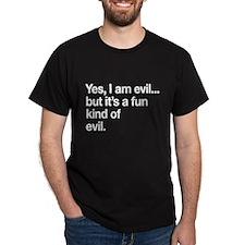 Yes, I am evil...but it's a fun kind of evil. T-Sh