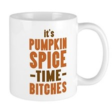 It's Pumpkin Spice TIme Bitches Mugs