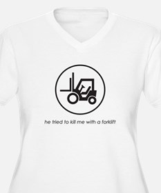 He Tried to Kill Me with a Forklift T-Shirt