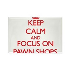 Keep Calm and focus on Pawn Shops Magnets