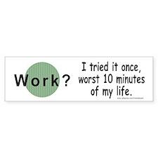 Work? Bumper Bumper Sticker