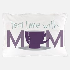 Tea Time With Mom Pillow Case