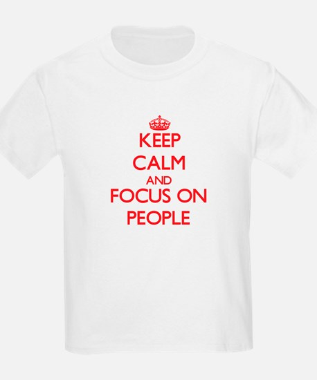 Keep Calm and focus on People T-Shirt