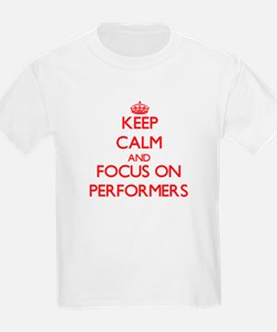 Keep Calm and focus on Performers T-Shirt