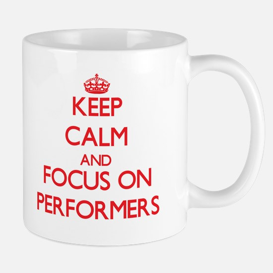Keep Calm and focus on Performers Mugs