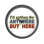 I'd Rather Be Anywhere but Here Wall Clock