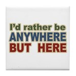 I'd Rather Be Anywhere but Here Tile Coaster
