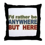 I'd Rather Be Anywhere but Here Throw Pillow