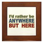 I'd Rather Be Anywhere but Here Framed Tile
