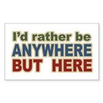 I'd Rather Be Anywhere but Here Sticker (Rectangul