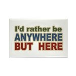 I'd Rather Be Anywhere but Here Rectangle Magnet (