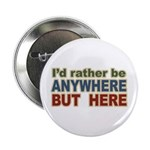 I'd Rather Be Anywhere but Here Button