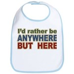 I'd Rather Be Anywhere but Here Bib