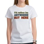 I'd Rather Be Anywhere but Here Women's T-Shirt