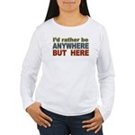 I'd Rather Be Anywhere but Here Women's Long Sleev