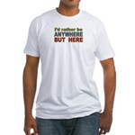 I'd Rather Be Anywhere but Here Fitted T-Shirt