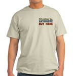 I'd Rather Be Anywhere but Here Light T-Shirt