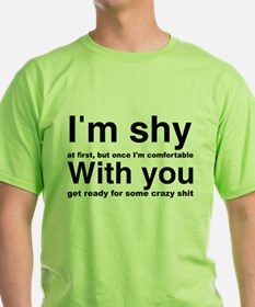 I'm shy at first, but once I'm comfo T-Shirt