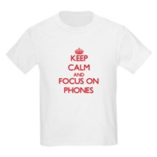 Keep Calm and focus on Phones T-Shirt