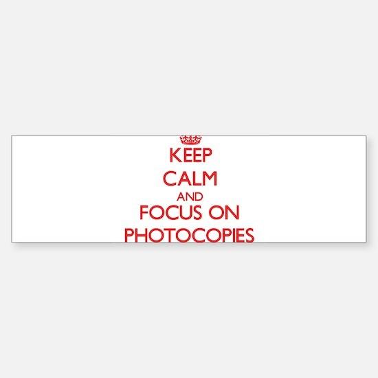 Keep Calm and focus on Photocopies Bumper Bumper Bumper Sticker