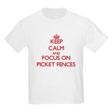 Keep Calm and focus on Picket Fences T-Shirt