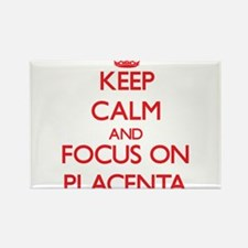 Keep Calm and focus on Placenta Magnets