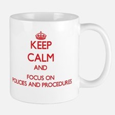 Keep Calm and focus on Policies And Procedures Mug