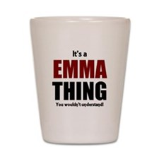 It's a Emma thing you wouldn't understa Shot Glass