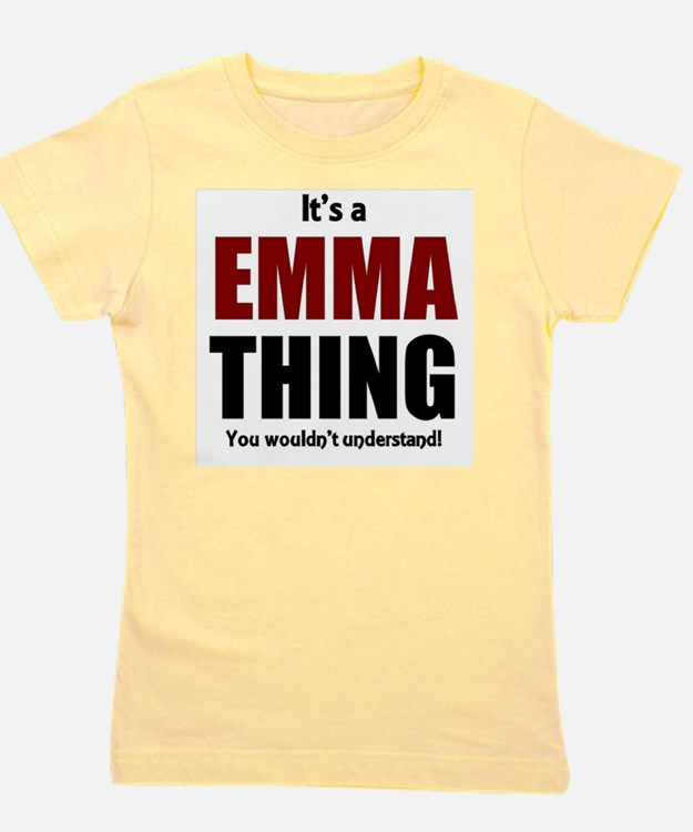 It's a Emma thing you wouldn't understa Girl's Tee