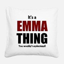 It's a Emma thing you wouldn' Square Canvas Pillow