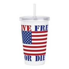 Unique Live free die Acrylic Double-wall Tumbler