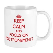 Keep Calm and focus on Postponements Mugs