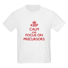 Keep Calm and focus on Precursors T-Shirt