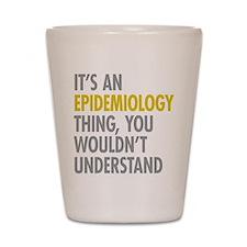 Its An Epidemiology Thing Shot Glass