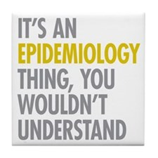 Its An Epidemiology Thing Tile Coaster