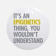 Its An Epigenetics Thing Ornament (Round)