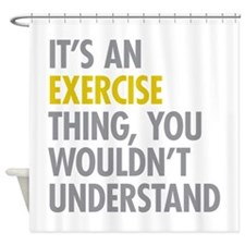 Its An Exercise Thing Shower Curtain