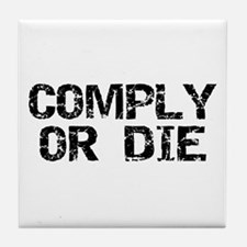 Comply Or Die Tile Coaster