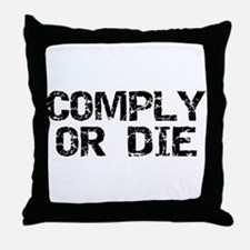 Comply Or Die Throw Pillow