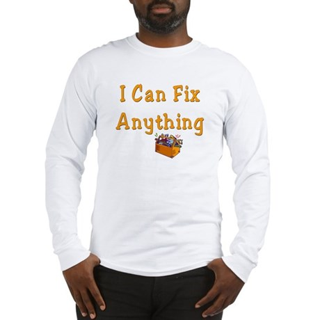 I Can Fix Anything Long Sleeve T-Shirt