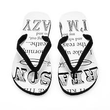Reason I'm Crazy Flip Flops