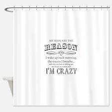 Reason I'm Crazy Shower Curtain