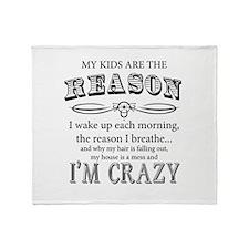 Reason I'm Crazy Throw Blanket