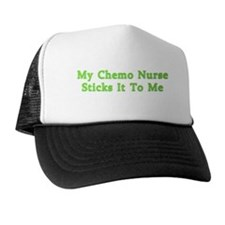 MY CHEMO NURSE STICKS IT TO ME Trucker Hat