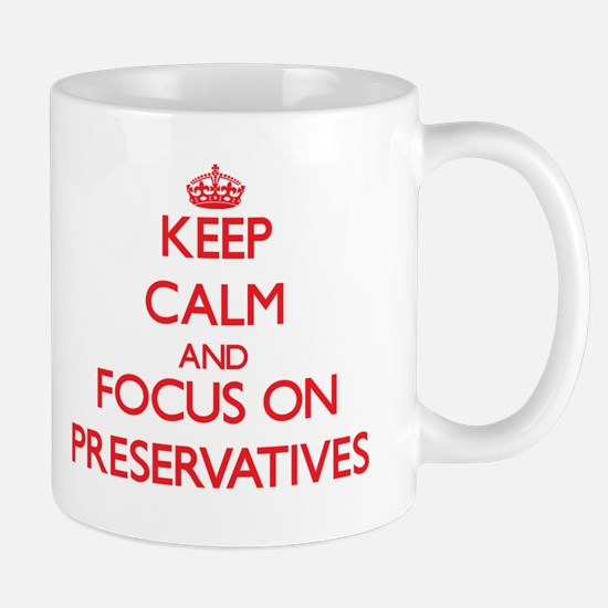 Keep Calm and focus on Preservatives Mugs