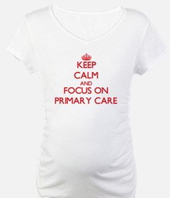 Keep Calm and focus on Primary Care Shirt